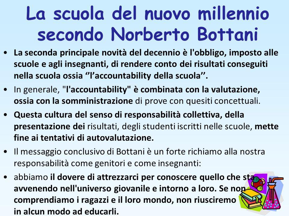 La scuola del nuovo millennio secondo Norberto Bottani La seconda principale novità del decennio è l'obbligo, imposto alle scuole e agli insegnanti, d
