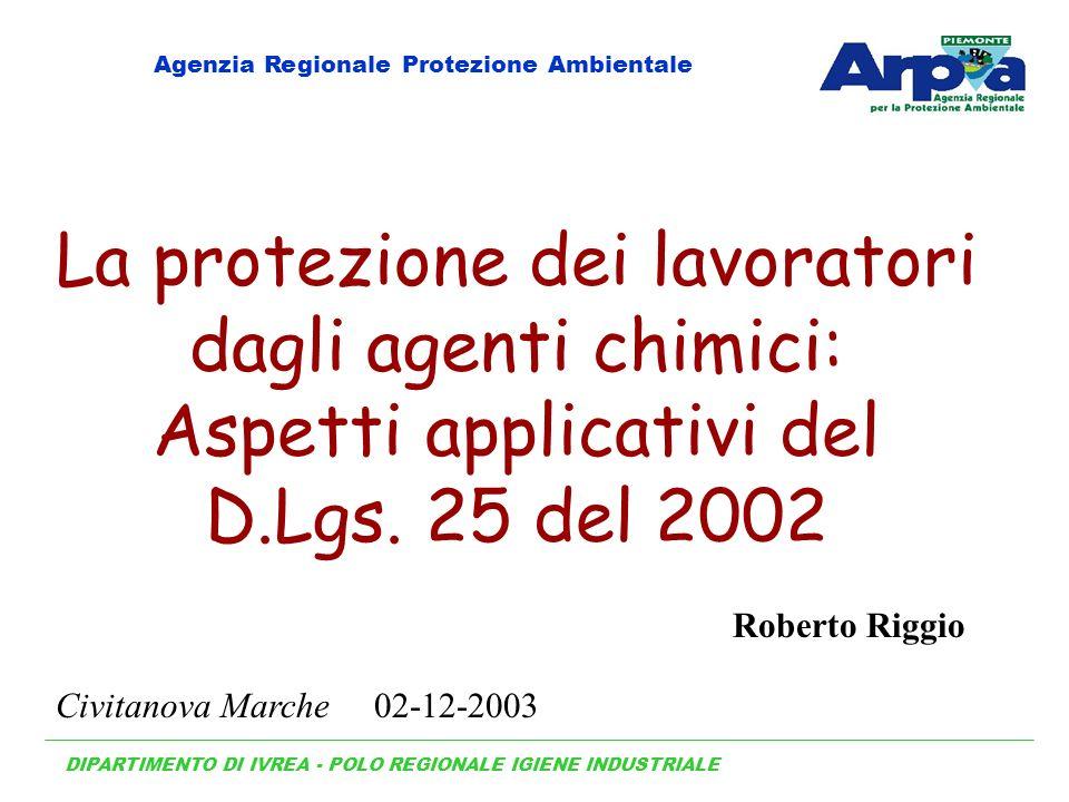 La protezione dei lavoratori dagli agenti chimici: Aspetti applicativi del D.Lgs. 25 del 2002 DIPARTIMENTO DI IVREA - POLO REGIONALE IGIENE INDUSTRIAL