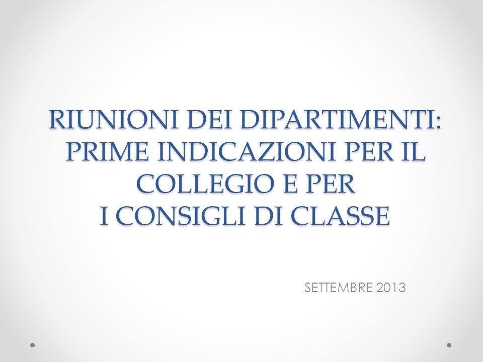 RIUNIONI DEI DIPARTIMENTI: PRIME INDICAZIONI PER IL COLLEGIO E PER I CONSIGLI DI CLASSE SETTEMBRE 2013