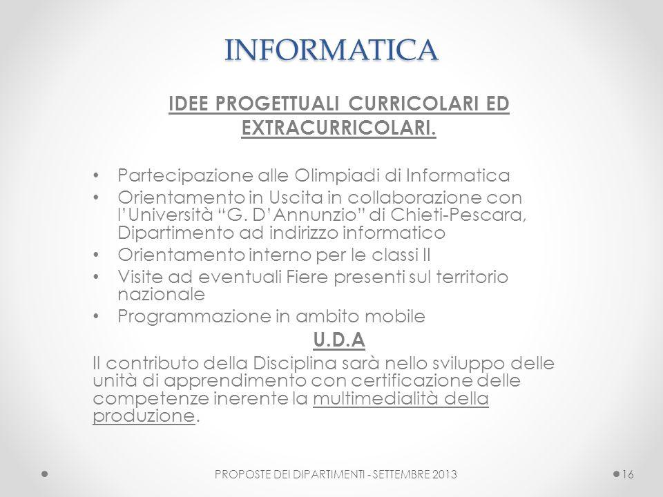 INFORMATICA IDEE PROGETTUALI CURRICOLARI ED EXTRACURRICOLARI. Partecipazione alle Olimpiadi di Informatica Orientamento in Uscita in collaborazione co