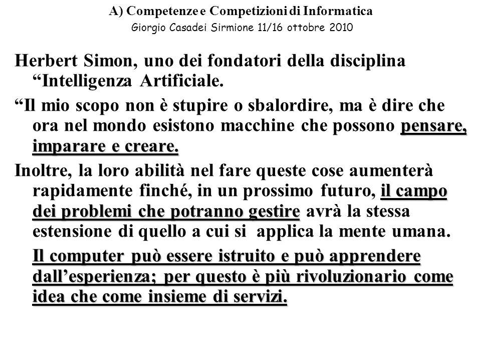 A) Competenze e Competizioni di Informatica Giorgio Casadei Sirmione 11/16 ottobre 2010 Herbert Simon, uno dei fondatori della disciplina Intelligenza Artificiale.