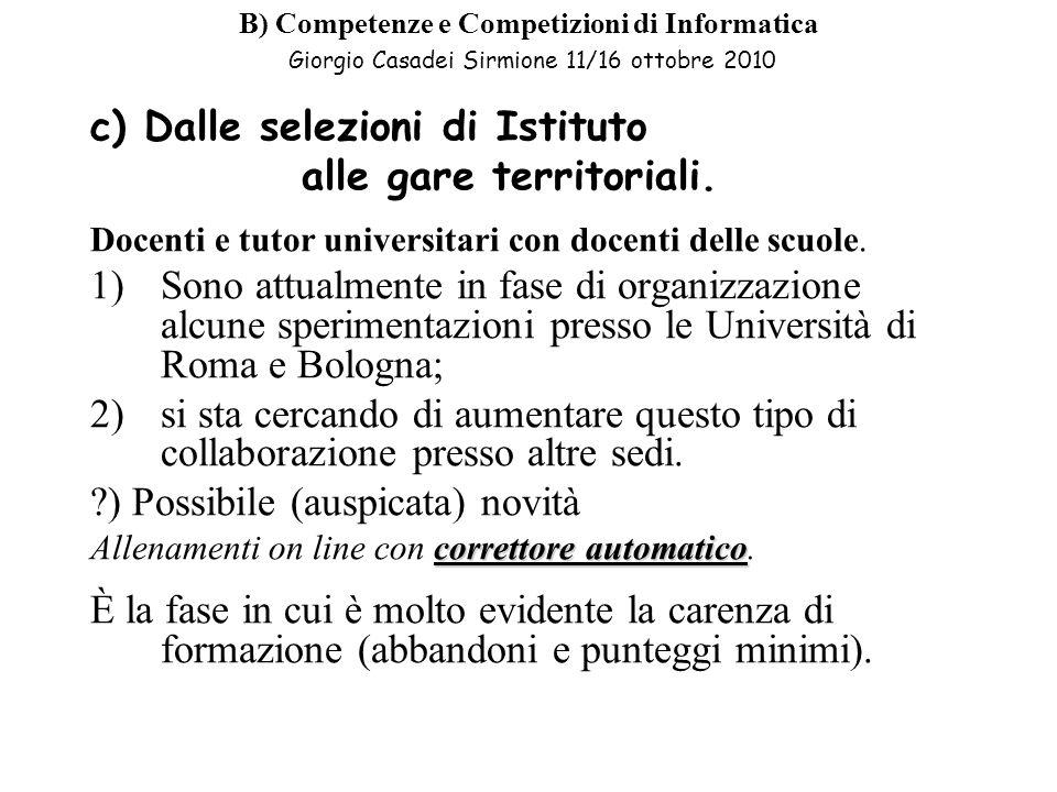 B) Competenze e Competizioni di Informatica Giorgio Casadei Sirmione 11/16 ottobre 2010 c) Dalle selezioni di Istituto alle gare territoriali.