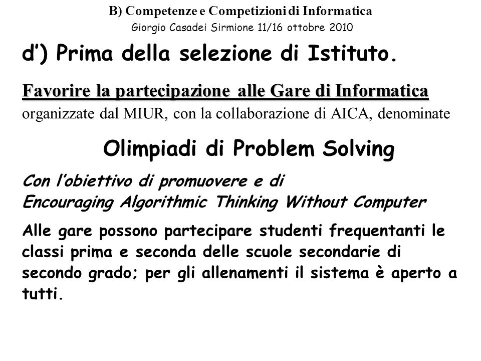 B) Competenze e Competizioni di Informatica Giorgio Casadei Sirmione 11/16 ottobre 2010 d) Prima della selezione di Istituto.