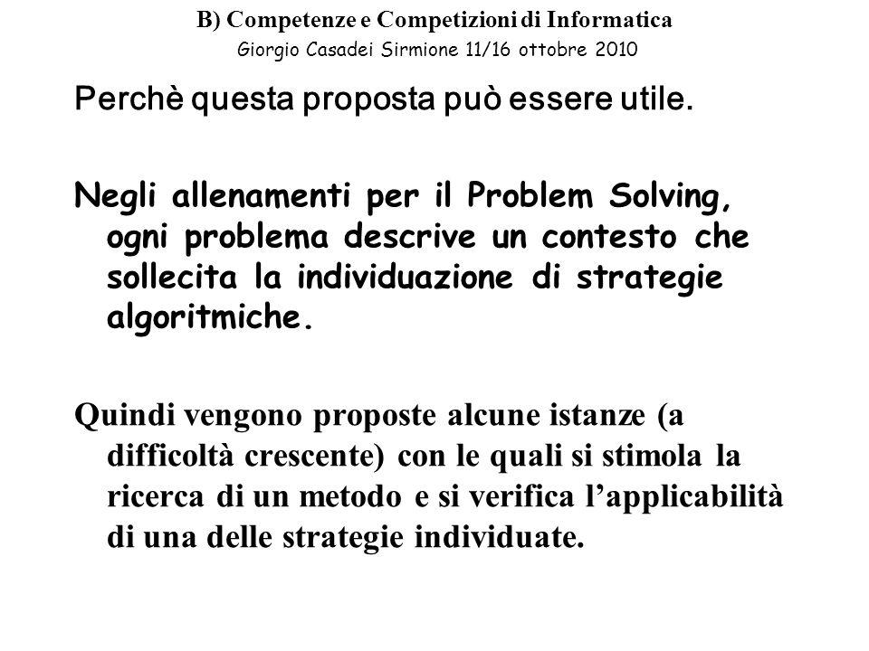 B) Competenze e Competizioni di Informatica Giorgio Casadei Sirmione 11/16 ottobre 2010 Perchè questa proposta può essere utile.