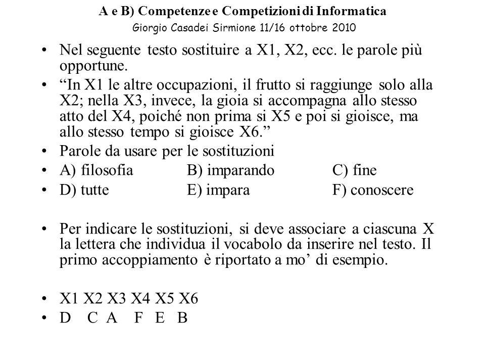 A e B) Competenze e Competizioni di Informatica Giorgio Casadei Sirmione 11/16 ottobre 2010 Nel seguente testo sostituire a X1, X2, ecc.