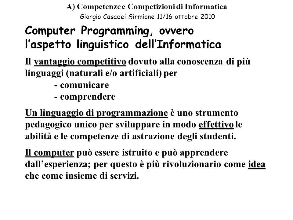 A) Competenze e Competizioni di Informatica Giorgio Casadei Sirmione 11/16 ottobre 2010 Computational Thinking si fonda sulla potenza e sui limiti dei procedimenti automatizzabili (eseguiti da uomini o da computer).