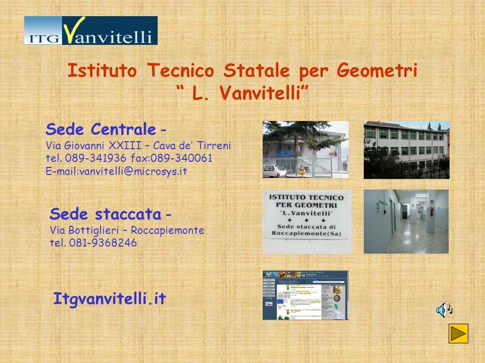 Istituto Tecnico Statale per Geometri L. Vanvitelli Itgvanvitelli.it Sede Centrale – Via Giovanni XXIII – Cava de Tirreni tel. 089-341936 fax:089-3400