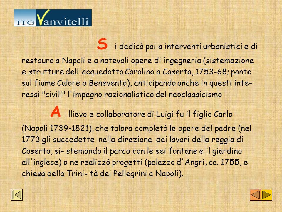 S i dedicò poi a interventi urbanistici e di restauro a Napoli e a notevoli opere di ingegneria (sistemazione e strutture dell'acquedotto Carolino a C