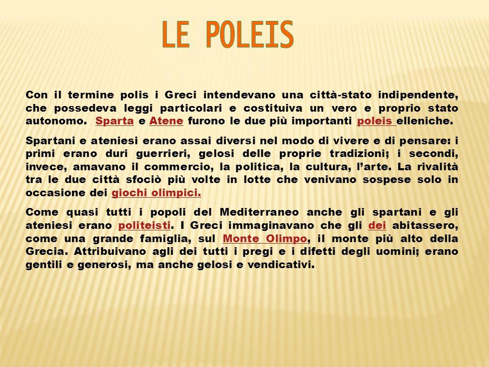 Con il termine polis i Greci intendevano una città-stato indipendente, che possedeva leggi particolari e costituiva un vero e proprio stato autonomo.