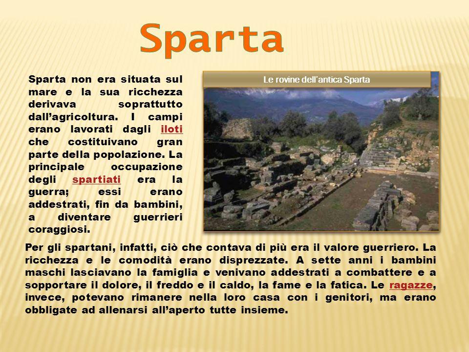 Sparta non era situata sul mare e la sua ricchezza derivava soprattutto dallagricoltura. I campi erano lavorati dagli iloti che costituivano gran part