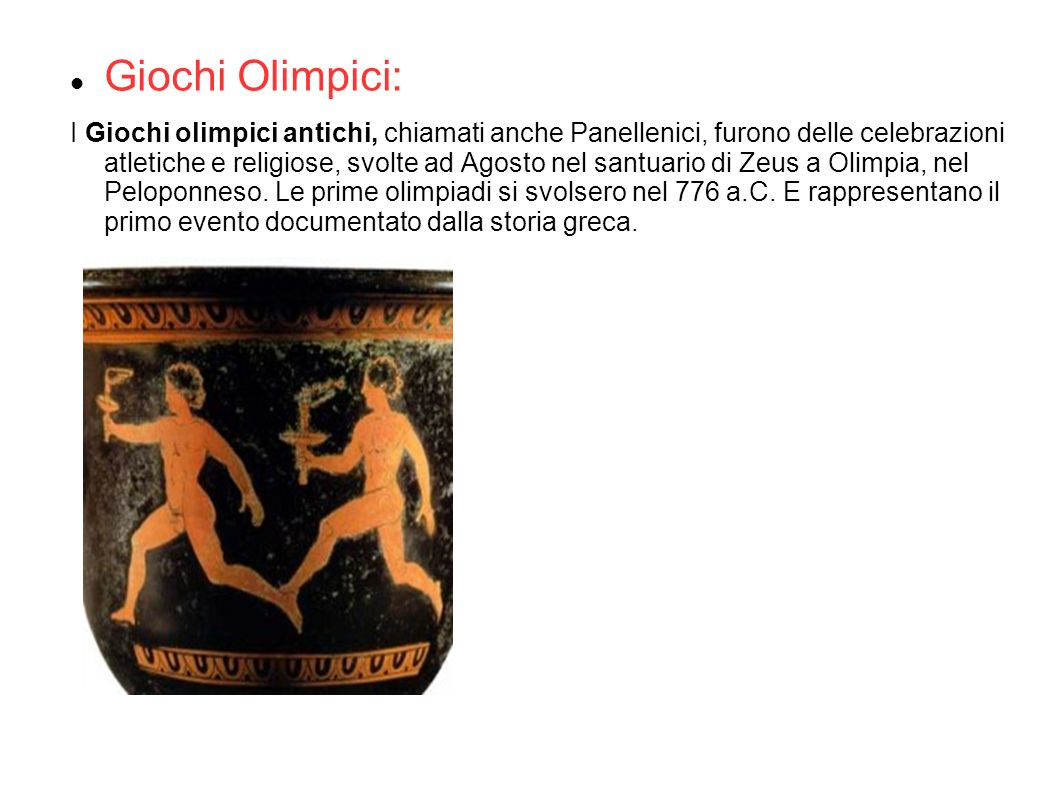 Giochi Olimpici: I Giochi olimpici antichi, chiamati anche Panellenici, furono delle celebrazioni atletiche e religiose, svolte ad Agosto nel santuari
