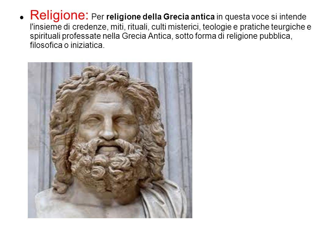 Religione: Per religione della Grecia antica in questa voce si intende l'insieme di credenze, miti, rituali, culti misterici, teologie e pratiche teur