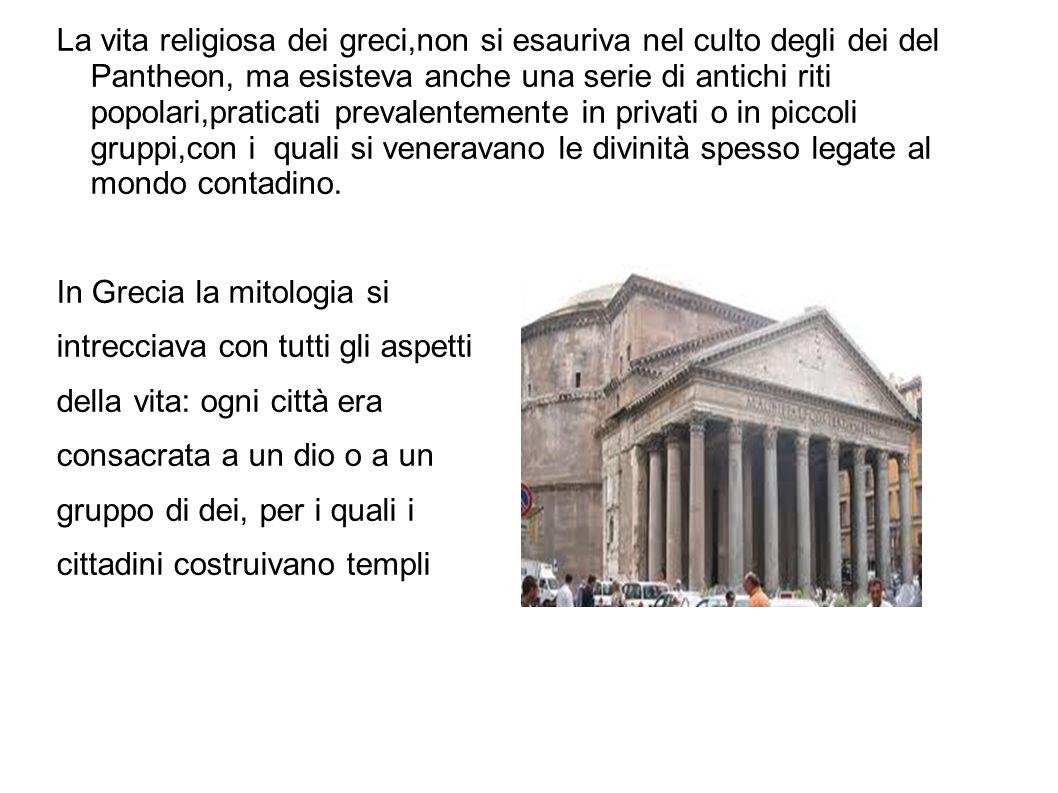 La vita religiosa dei greci,non si esauriva nel culto degli dei del Pantheon, ma esisteva anche una serie di antichi riti popolari,praticati prevalent