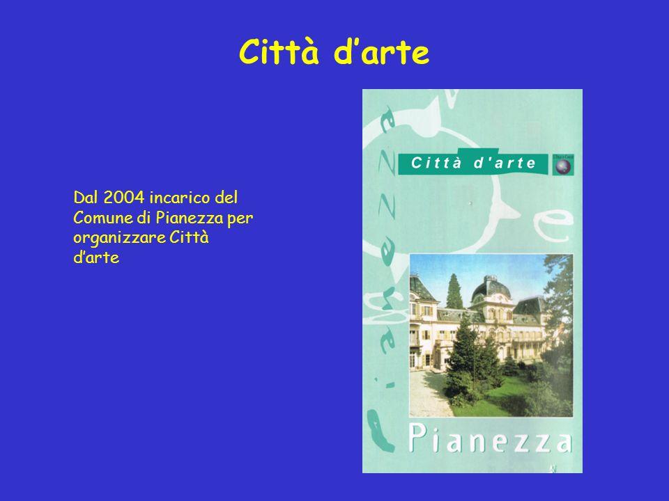 Città darte Dal 2004 incarico del Comune di Pianezza per organizzare Città darte