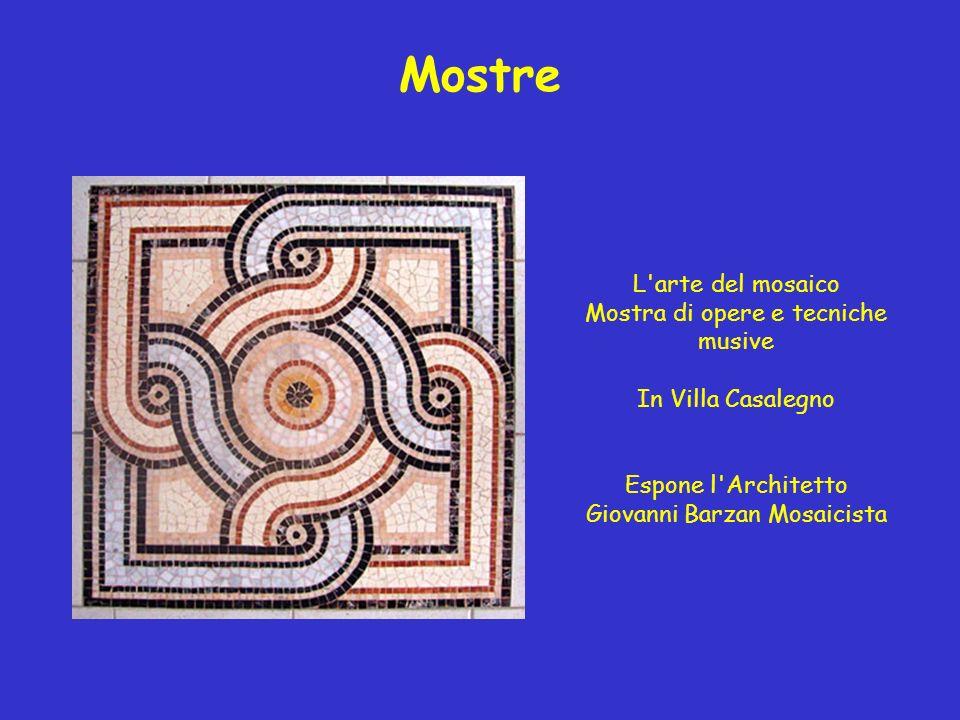 Mostre L'arte del mosaico Mostra di opere e tecniche musive In Villa Casalegno Espone l'Architetto Giovanni Barzan Mosaicista