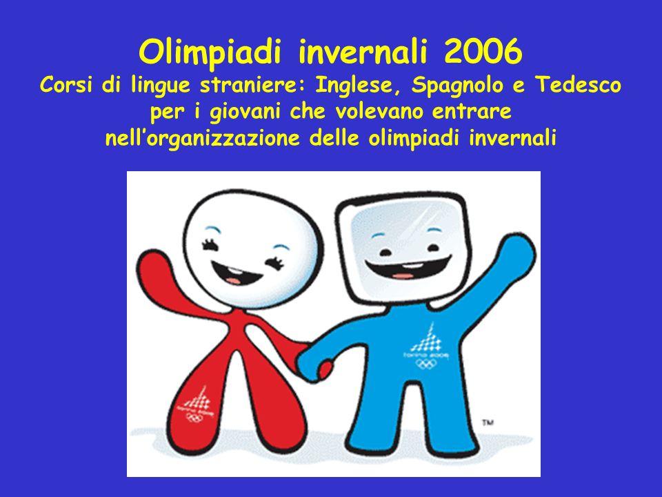 Olimpiadi invernali 2006 Corsi di lingue straniere: Inglese, Spagnolo e Tedesco per i giovani che volevano entrare nellorganizzazione delle olimpiadi