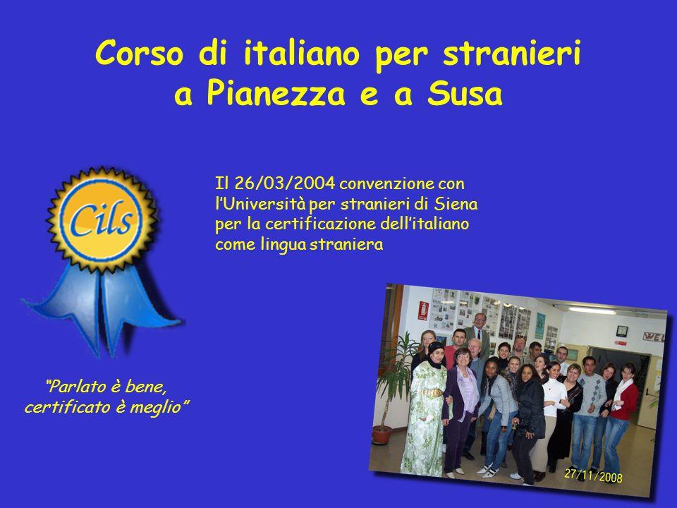 Corso di italiano per stranieri a Pianezza e a Susa Il 26/03/2004 convenzione con lUniversità per stranieri di Siena per la certificazione dellitalian