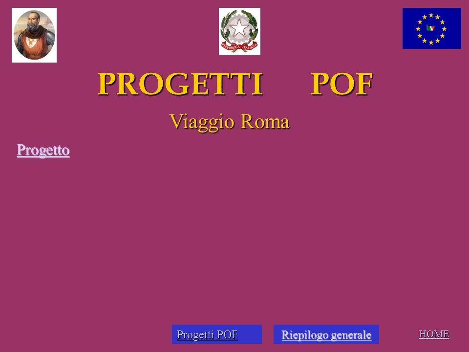 PROGETTI POF HOME Viaggio Roma Progetto Progetti POF Progetti POF Riepilogo generale Riepilogo generaleRiepilogo generaleRiepilogo generale