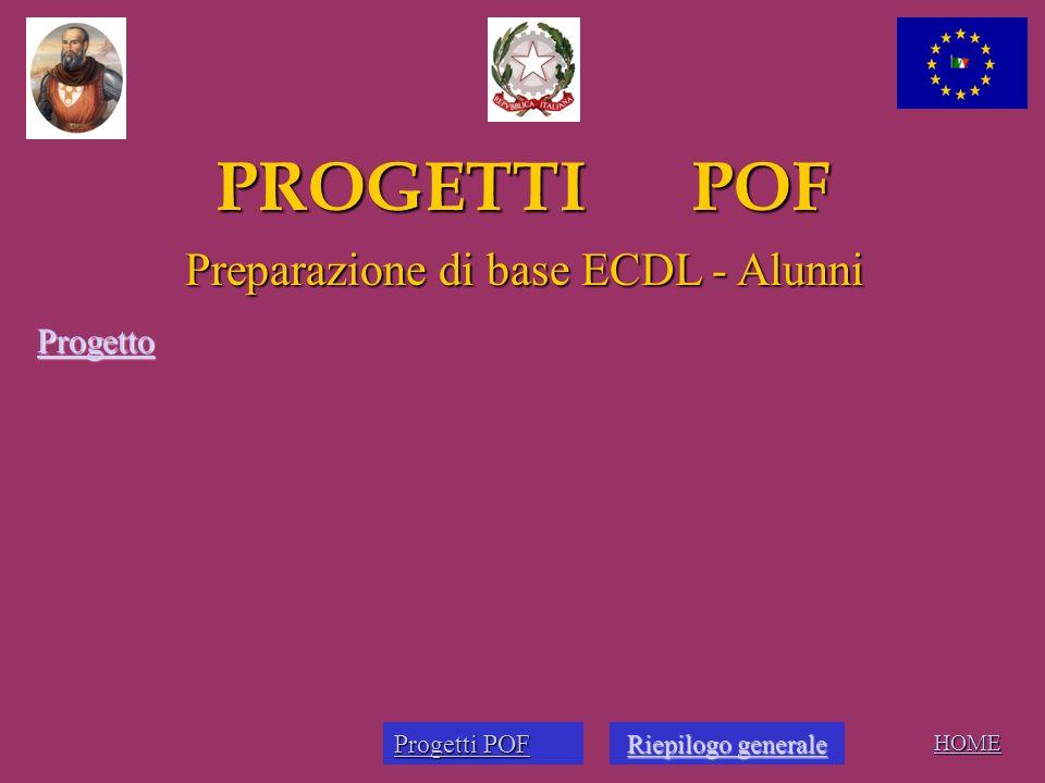 PROGETTI POF HOME Preparazione di base ECDL - Alunni Progetto Progetti POF Progetti POF Riepilogo generale Riepilogo generaleRiepilogo generaleRiepilo
