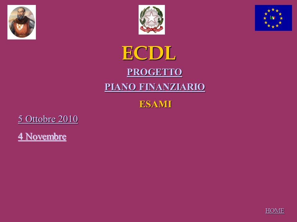 ECDL HOME PIANO FINANZIARIO PIANO FINANZIARIOESAMI 5 Ottobre 2010 5 Ottobre 2010 PROGETTO 4 Novembre 4 Novembre