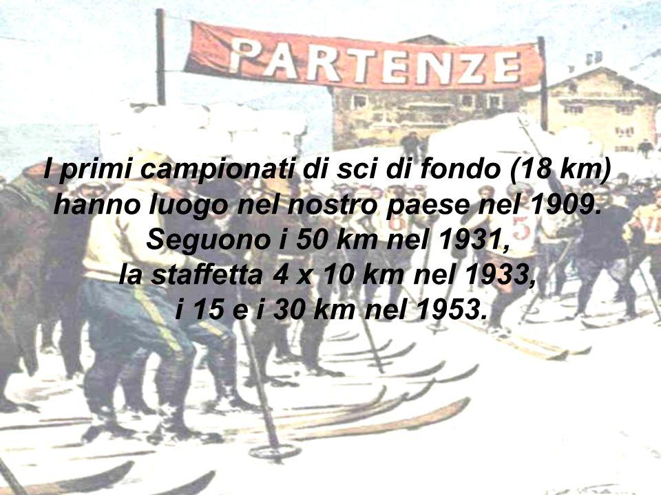 I primi campionati di sci di fondo (18 km) hanno luogo nel nostro paese nel 1909.