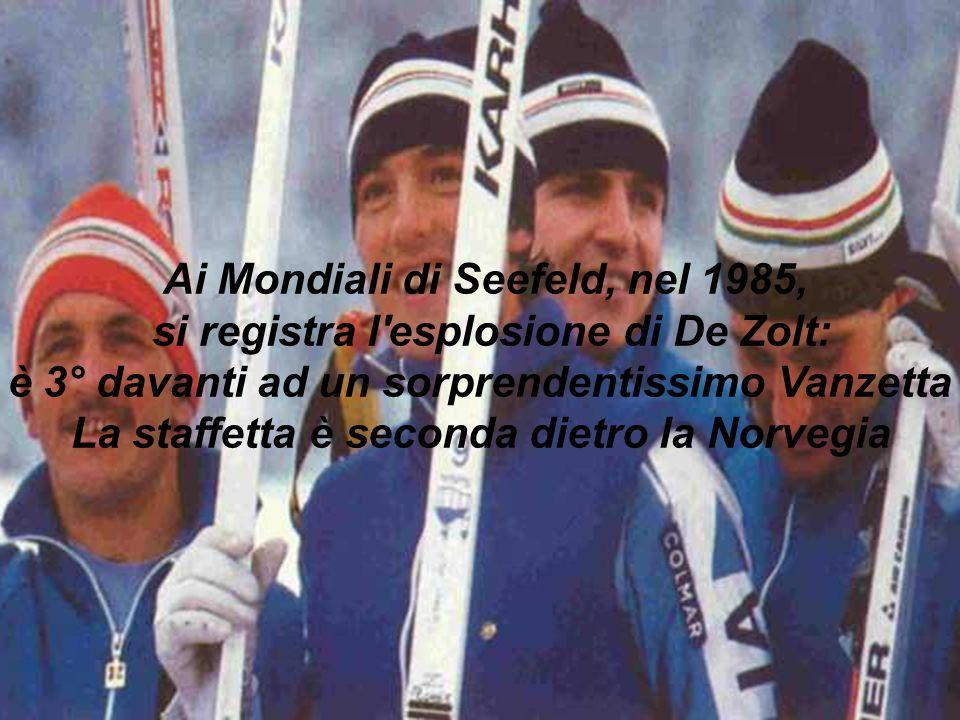 Ai Mondiali di Seefeld, nel 1985, si registra l esplosione di De Zolt: è 3° davanti ad un sorprendentissimo Vanzetta La staffetta è seconda dietro la Norvegia