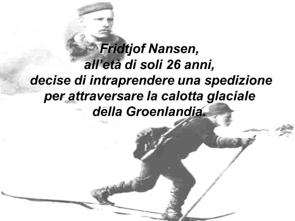 Fridtjof Nansen, alletà di soli 26 anni, decise di intraprendere una spedizione per attraversare la calotta glaciale della Groenlandia.