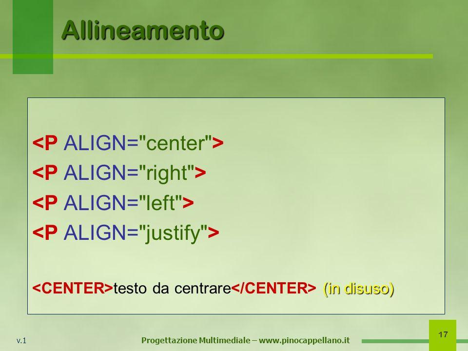 v.1 Progettazione Multimediale – www.pinocappellano.it 17 Allineamento (in disuso) testo da centrare (in disuso)