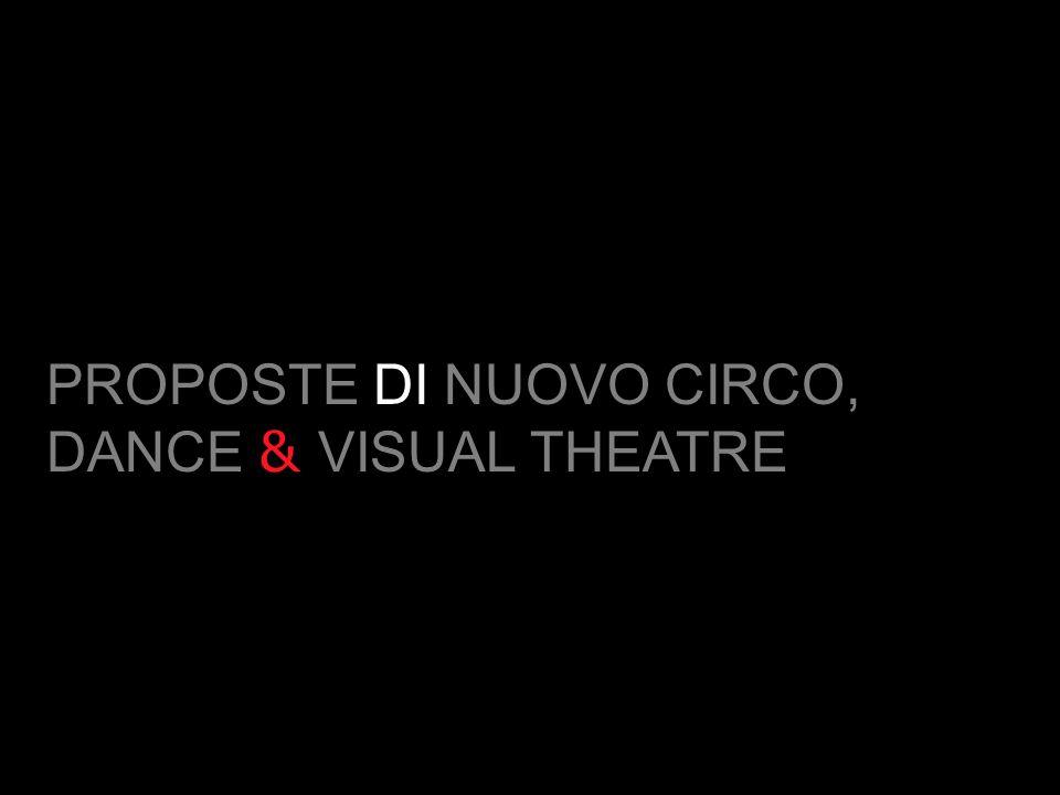 PROPOSTE DI NUOVO CIRCO, DANCE & VISUAL THEATRE