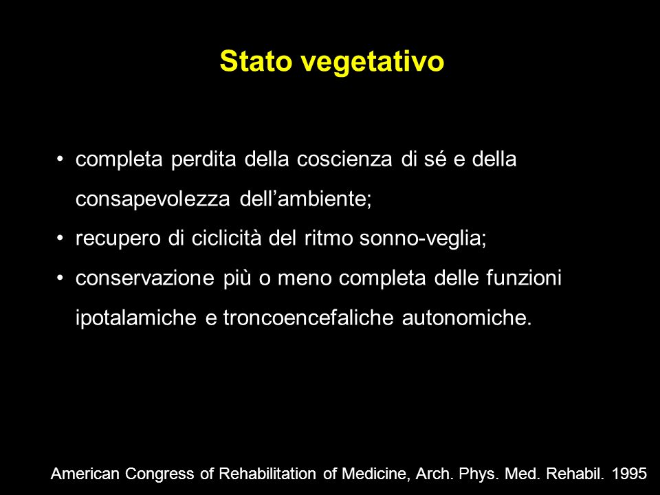 American Congress of Rehabilitation of Medicine, Arch. Phys. Med. Rehabil. 1995 completa perdita della coscienza di sé e della consapevolezza dellambi