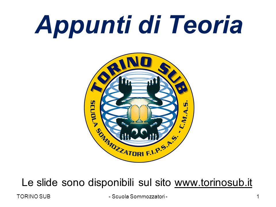 Le slide sono disponibili sul sito www.torinosub.it Appunti di Teoria TORINO SUB- Scuola Sommozzatori -1