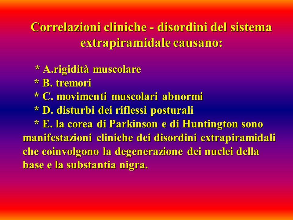 Correlazioni cliniche - disordini del sistema extrapiramidale causano: * A.rigidità muscolare * B. tremori * B. tremori * C. movimenti muscolari abnor