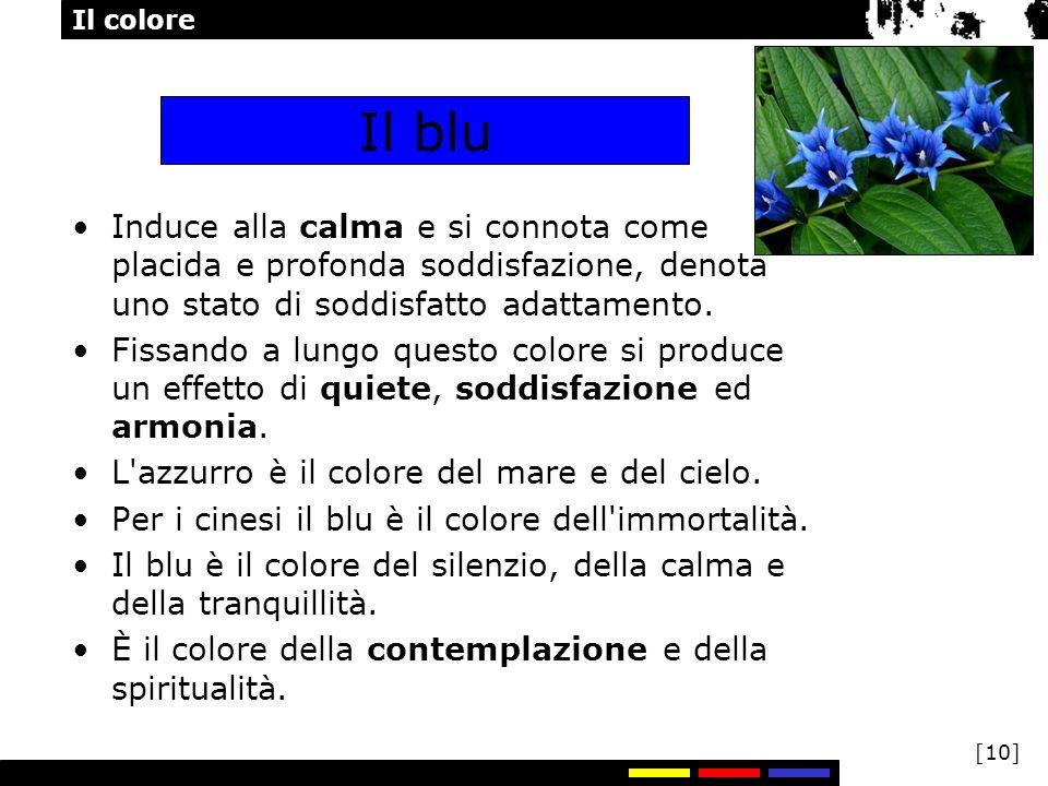 Il colore [10] Il blu Induce alla calma e si connota come placida e profonda soddisfazione, denota uno stato di soddisfatto adattamento. Fissando a lu