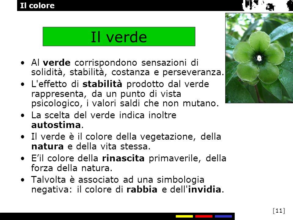 Il colore [11] Il verde Al verde corrispondono sensazioni di solidità, stabilità, costanza e perseveranza. L'effetto di stabilità prodotto dal verde r
