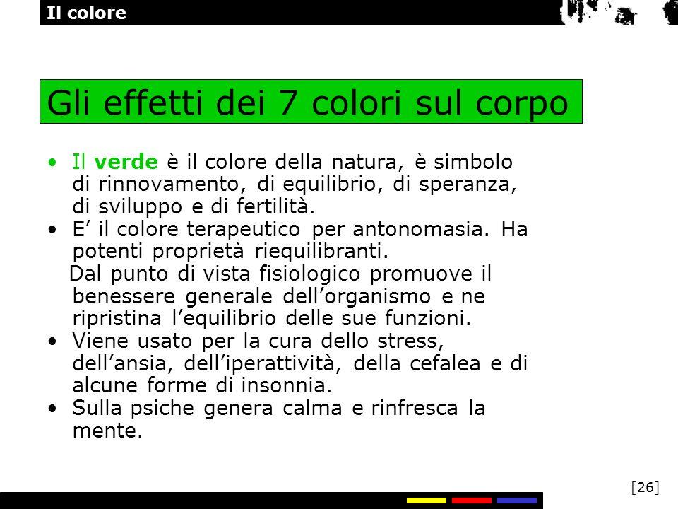 Il colore [26] Gli effetti dei 7 colori sul corpo Il verde è il colore della natura, è simbolo di rinnovamento, di equilibrio, di speranza, di svilupp