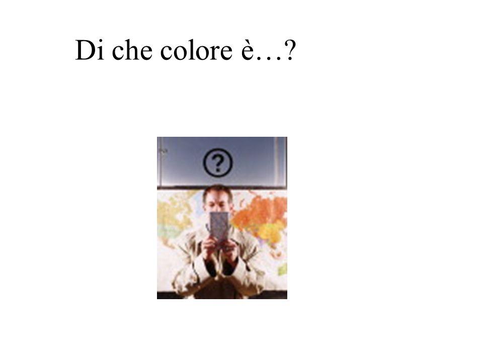 Di che colore sono…