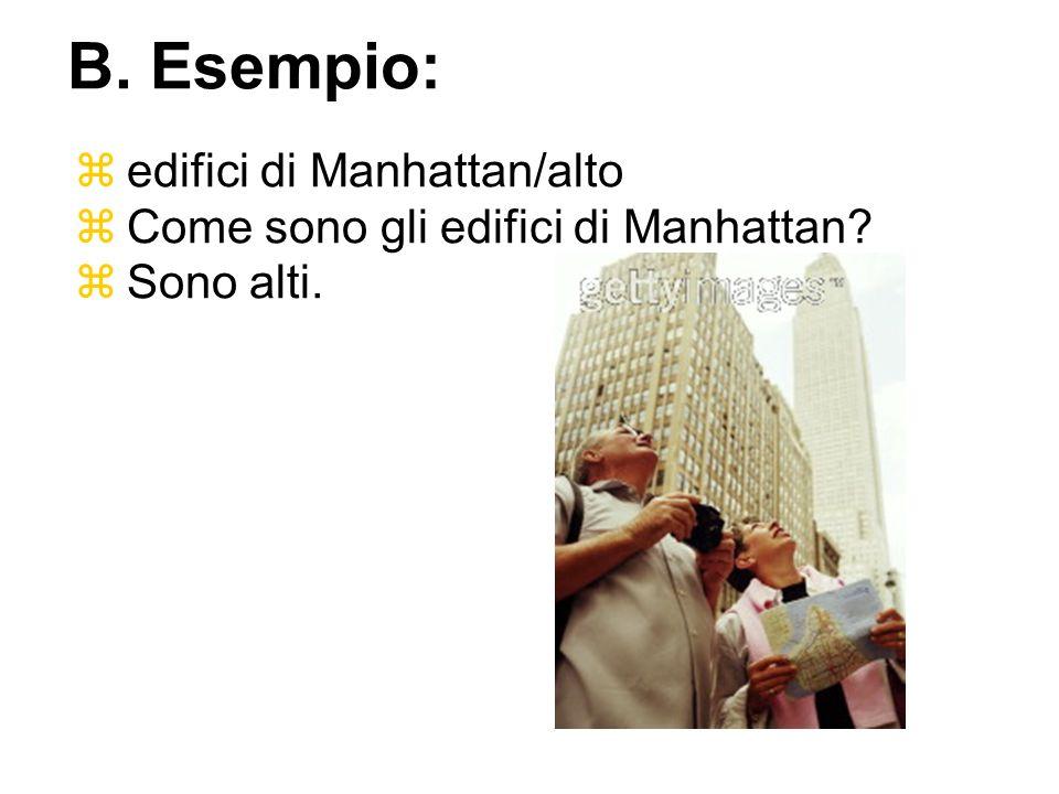 edifici di Manhattan/alto Come sono gli edifici di Manhattan? Sono alti. B. Esempio: