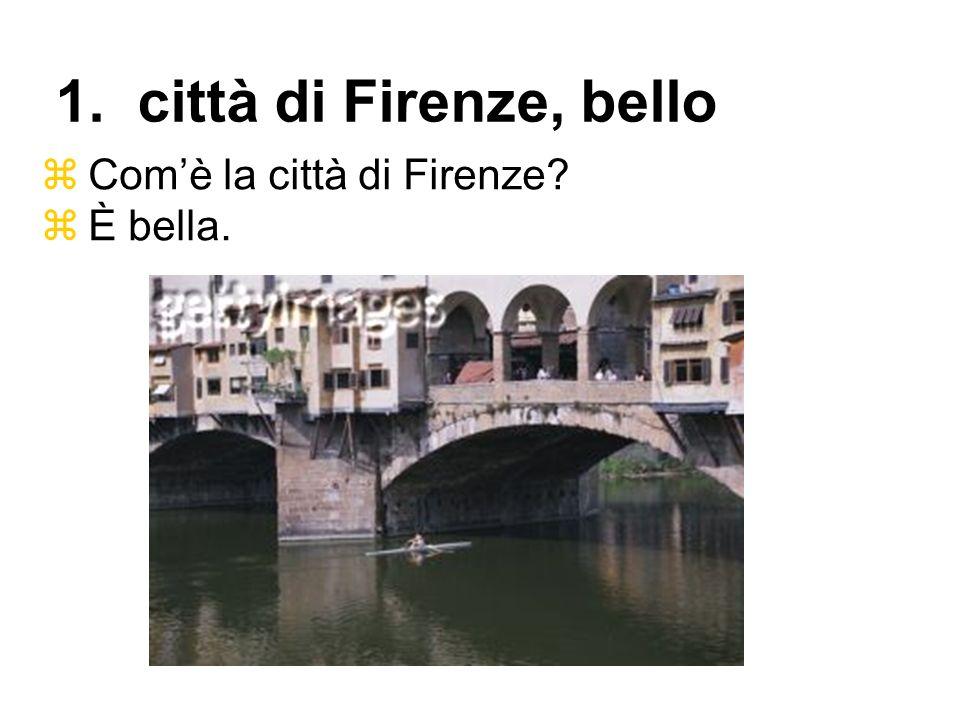 Comè la città di Firenze? È bella. 1. città di Firenze, bello