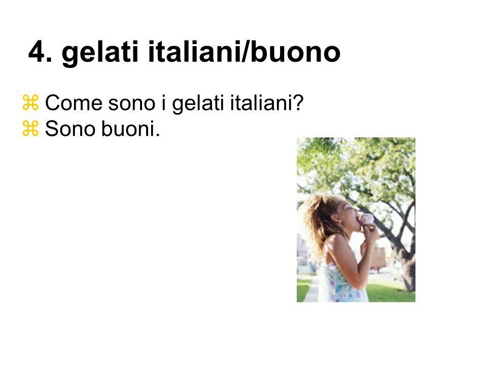 Come sono i gelati italiani? Sono buoni. 4. gelati italiani/buono