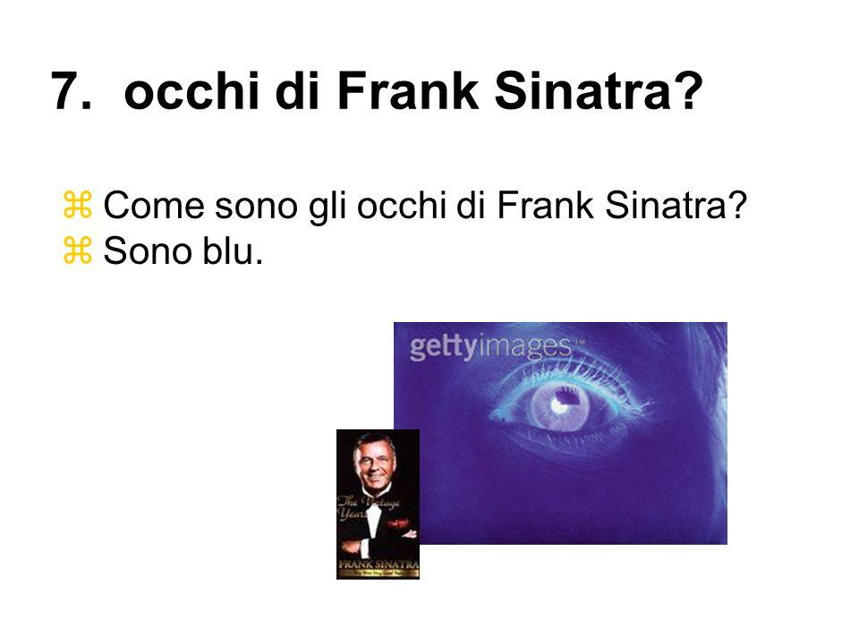 Come sono gli occhi di Frank Sinatra? Sono blu. 7. occhi di Frank Sinatra?