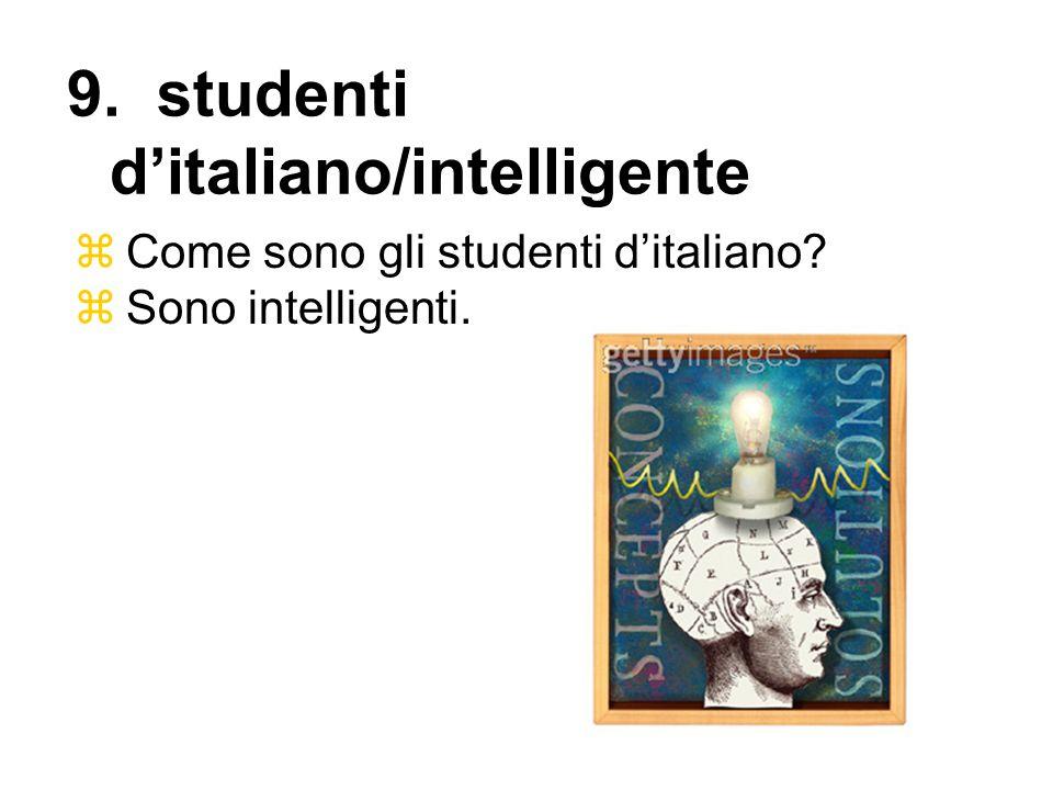 Come sono gli studenti ditaliano? Sono intelligenti. 9. studenti ditaliano/intelligente