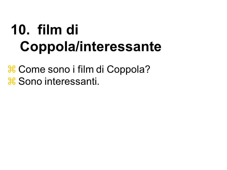 Come sono i film di Coppola? Sono interessanti. 10. film di Coppola/interessante