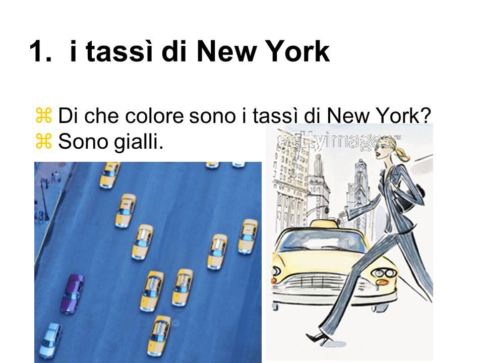 Di che colore sono i tassì di New York? Sono gialli. 1. i tassì di New York