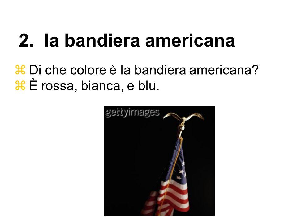 Di che colore è la bandiera americana? È rossa, bianca, e blu. 2. la bandiera americana