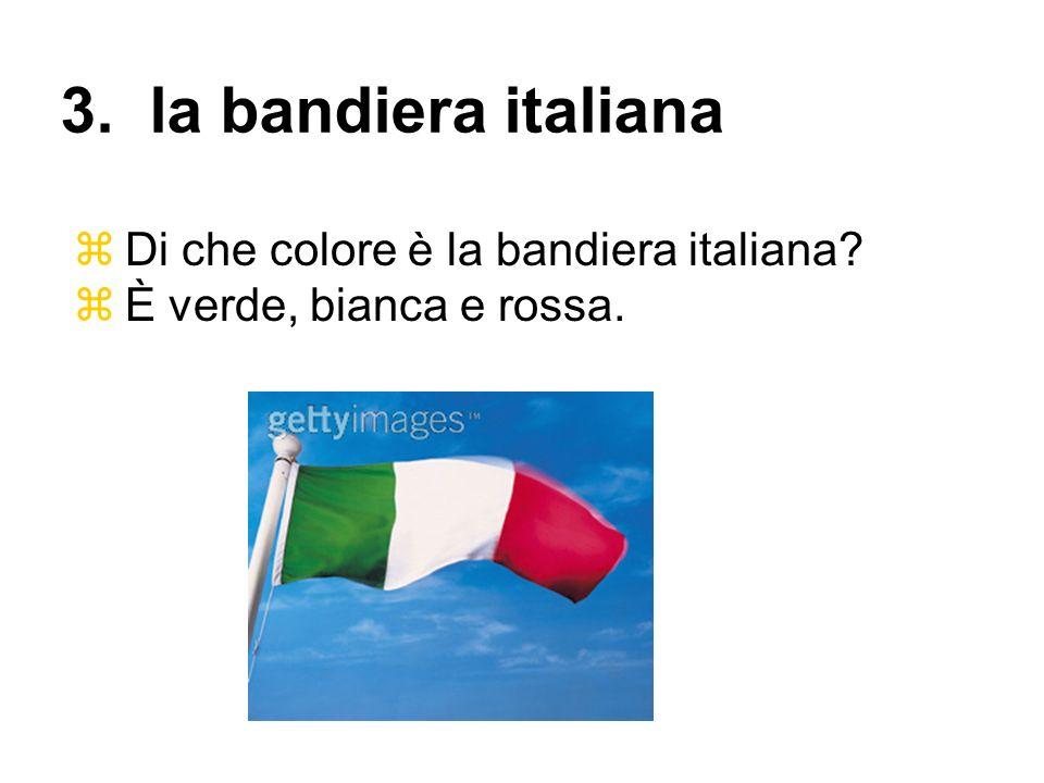 Di che colore è la bandiera italiana? È verde, bianca e rossa. 3. la bandiera italiana