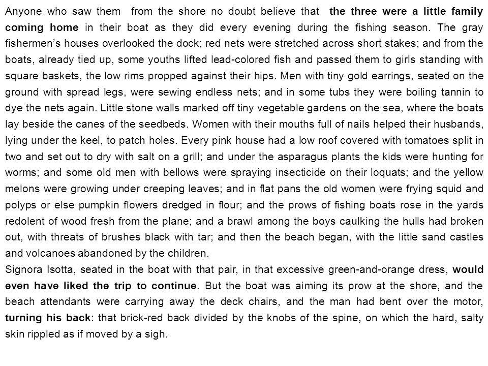 Per arrivare alla spiaggia luomo conduceva la motobarca costeggiando il molo e i quartieri del porto e gli orti in riva al mare; e chi guardava da terra certo credeva che quei tre fossero una famigliola che faceva ritorno in barca come ogni sera dalla pesca.