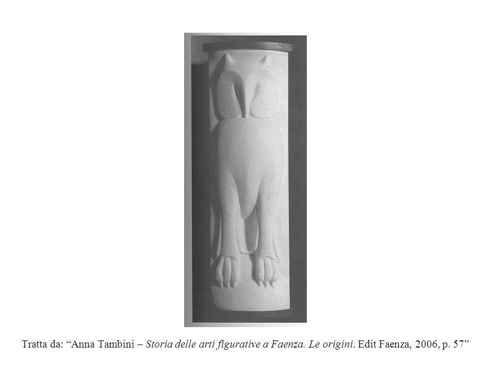 Tratta da: Anna Tambini – Storia delle arti figurative a Faenza.