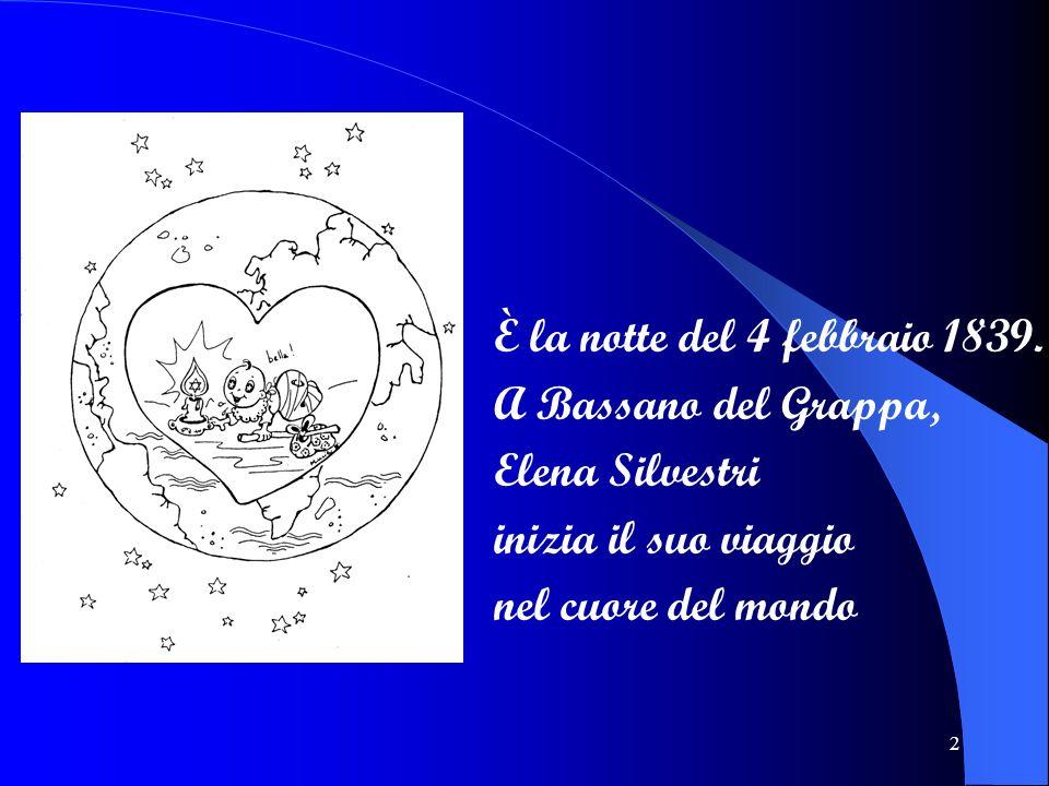 2 È la notte del 4 febbraio 1839. A Bassano del Grappa, Elena Silvestri inizia il suo viaggio nel cuore del mondo