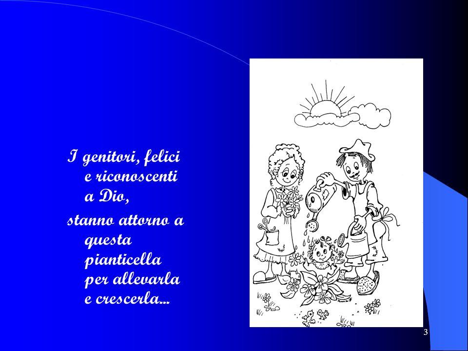 3 I genitori, felici e riconoscenti a Dio, stanno attorno a questa pianticella per allevarla e crescerla...