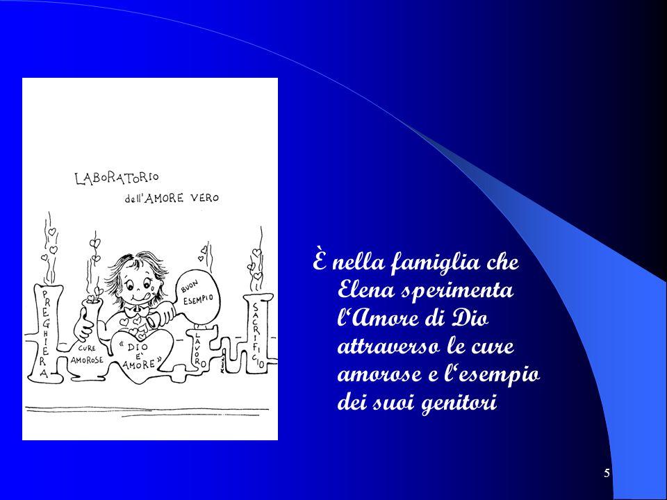 5 È nella famiglia che Elena sperimenta lAmore di Dio attraverso le cure amorose e lesempio dei suoi genitori